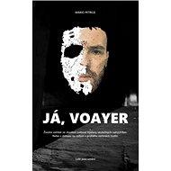 Já, Voayer: Životní zážitek ze stvoření světové Výstavy skutečných nahých žen. - Kniha