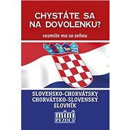 Slovensko-chorvátsky chorvátsko-slovenský slovník: Chystáte sa na dovolenku? Vezmite ma so sebou - Kniha
