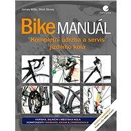 Bike manuál: Kompletní údržba a servis jízdního kola - Kniha