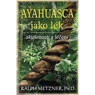 Ayahuasca jako lék: zkušenosti a léčení