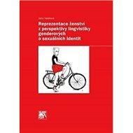 Reprezentace ženství z perspektivy lingvistiky genderových a sexuálních identit - Kniha