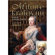 Milujte kráľovnú: Román o Márii Terézii - Kniha