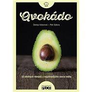 Avokádo: 50 skvělých receptů z nejzdravějšího ovoce světa - Kniha