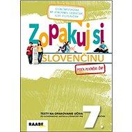 Zopakuj si slovenčinu: Testy na opakovanie učiva zo slovenského jazyka a literatúry pre 7. ročník - Kniha