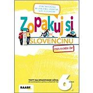 Zopakuj si slovenčinu: Testy na opakovanie učiva zo slovenského jazyka a literatúry pre 6. ročník - Kniha
