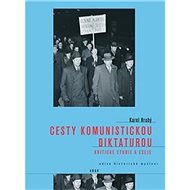 Cesty komunistickou diktaturou: Kritické studie a eseje - Kniha