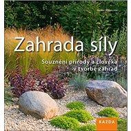 Kniha Zahrada síly: Souznění přírody a člověka v tvorbě zahrad - Kniha