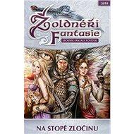 Žoldnéři Fantasie Na stopě zločinu: Sborník fantasy povídek - Kniha