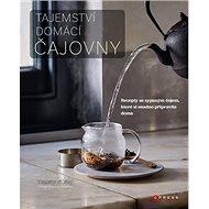 Tajemství domácí čajovny: Recepty se sypaným čajem, které si snadno připravíte doma - Kniha