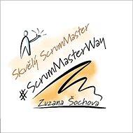 Skvělý ScrumMaster: #ScrumMasterWay - Kniha