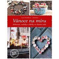 Vánoce na míru: dekorace, ozdoby a dárky ve vlastní režii - Kniha