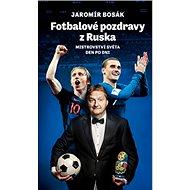 Fotbalové pozdravy z Ruska: vství světa den po dni - Kniha