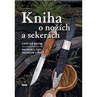 Kniha o nožích a sekerách: Materiály, typy, zacházení a péče - Kniha