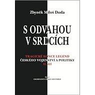 S odvahou v srdcích: Tragické konce legend českého vojenství a politiky - II. díl - Kniha