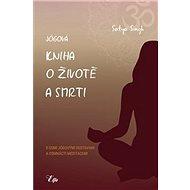 Jógová kniha o životě a smrti: s osmi jógovými sestavami a osmnácti meditacemi - Kniha
