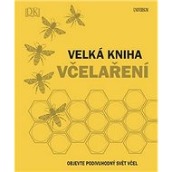 Velká kniha včelaření: Objevte podivuhodný svět včel - Kniha