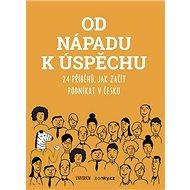 Od nápadu k úspěchu: 24 příběhů, jak začít podnikat v Česku - Kniha