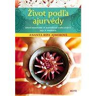 Život podľa ajurvédy: Zdravé stravovanie, starostlivosť o telo a tvár, jóga, meditácia - Kniha