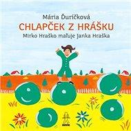 Chlapček z hrášku: Mirko Hraško maľuje Janka Hraška - Kniha