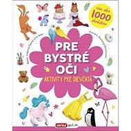 Pre bystré oči Aktivity pre dievčatá - Kniha
