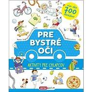 Pre bystré oči Aktivity pre chlapcov - Kniha