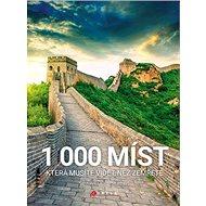 1000 míst, která musíte vidět, než zemřete - Kniha