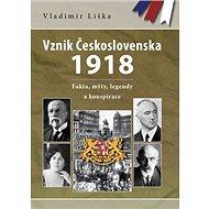Vznik Československa 1918: fakta, mýty, legendy a konspirace - Kniha