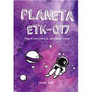 Planeta ETK-017: Napříč vesmírem za záchranou Země - Kniha