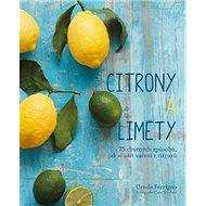 Citróny a limety: 75 chutných způsobů, jak si užít vaření z citrusů - Kniha