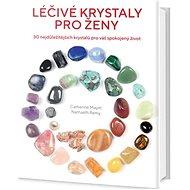 Léčivé krystaly pro ženy: 30 nejdůležitějších krystalů pro váš spokojený život
