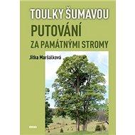 Putování za památnými stromy: Toulky Šumavou - Kniha
