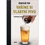 Vaříme si vlastní pivo: Řemeslné pivo - Kniha