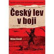 Český lev v boji: Speciální operace česko-slovenských zvláštních jednotek - Kniha