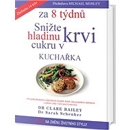 Snižte hladinu cukru v krvi za 8 týdnů kuchařka: Je čas na změnu životního stylu! - Kniha