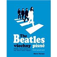 The Beatles všechny písně: Příběhy všech skladeb, co kdy slavná čtyřka napsala - Kniha