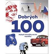 Dobrých 100: Nejlepší okamžiky sta let republiky - Kniha
