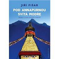 Pod Annapurnou svítá modře: Kniha o cestě, horách a lidech - Kniha