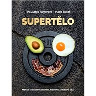 Supertělo: Manuál k dosažení zdravého, krásného a vitálního těla - Kniha