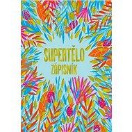 Supertělo: Zápisník - Kniha