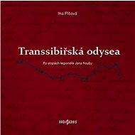 Transsibiřská odysea: Po stopách legionáře Jana Kouby - Kniha