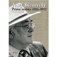 Josef Škvorecký: Prima sezóny 1924-2012 - Kniha