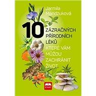 10 zázračných přírodních léků: které vám můžou zachránit život - Kniha