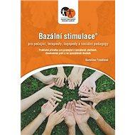 Bazální stimulace pro ošetřující, terapeuty, logopedy a speciální pedagogy: Praktická příručka pro p - Kniha