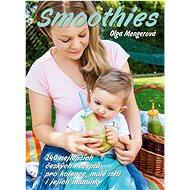Smoothies: 240 nejlepších českých receptů pro kojence, malé děti i jejich maminky - Kniha