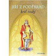 Jiří z Poděbrad král český - Kniha