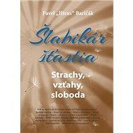 Šlabikár šťastia Strachy, vzťahy, sloboda: 4. diel - Kniha