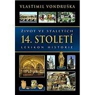 Život ve staletích 14. století: Lexikon historie - Kniha