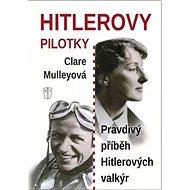 Hitlerovy pilotky: Pravdivý příběh Hitlerových valkýr