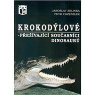Krokodýlové: přežívající současníci dinosaurů - Kniha