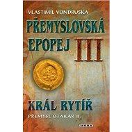 Přemyslovská epopej III: Král rytíř Přemysl Otakar II. - Kniha